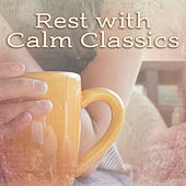 Rest with Calm Classics – Stress Relief, Classical Relaxation, Music to Calm Down, Easy Listening by Classical Chill Out