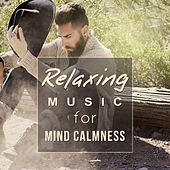 Relaxing Music for Mind Calmness – Music for Better Feeling, Inner Balance, Soothing Sounds, New Age Relaxation by Sounds of Nature Relaxation
