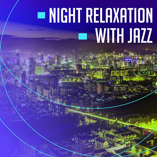 Play & Download Night Relaxation with Jazz – Smooth Piano Bar, Late Night Jazz, Easy Listening, Soft Sounds to Rest by Smooth Jazz Park | Napster