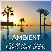 Play & Download Ambient Chill Out Hits – Total Relaxed, Chill Out, Sexy Chill Lounge, Summer Music by Today's Hits! | Napster