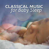 Classical Music for Baby Sleep – Sweet Dreams with Classics, Best Classical Sounds for Baby, Children Rest by Classical Sleep Music