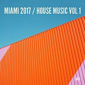 Play & Download Miami 2017 House Music, Vol. 1 by Various Artists | Napster