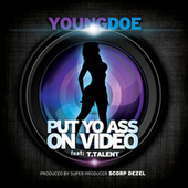 Put Yo Ass on Video by Young Doe