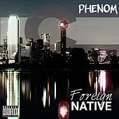 Foreign Native by Phenom