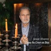Como No Creer En Dios by Jason Alvarez