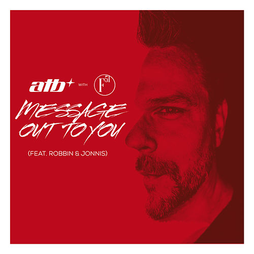 Message Out To You (feat. Robbin & Jonnis) (with F51) by ATB