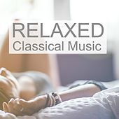 Relaxed Classical Music by Various Artists