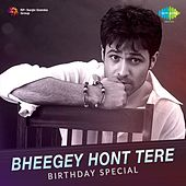 Play & Download Bheegey Hont Tere - Birthday Special by Various Artists | Napster