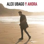 Y ahora by Alex Ubago