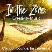 In the Zone Creativity Music (Chillout, Lounge, Instrumental Music) by Various Artists