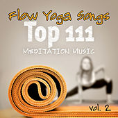 Flow Yoga Songs Vol. 2 (Top 111 Meditation Music with Breathing for Inner Peace, Stress Relief & Relaxation) by Various Artists
