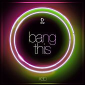 Play & Download Bang This, Vol. 30 by Various Artists | Napster