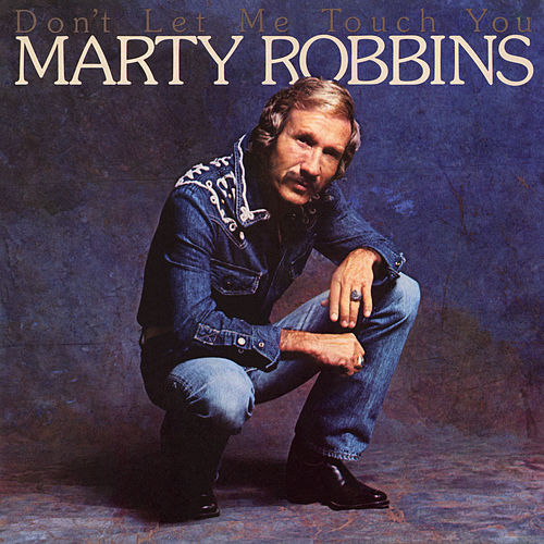 Don't Let Me Touch You by Marty Robbins