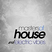 Masters of House and Electric Vibes by Various Artists