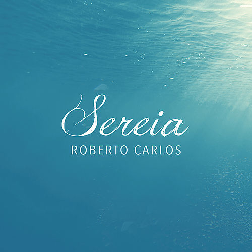 Play & Download Sereia by Roberto Carlos | Napster