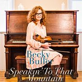 Play & Download Speakin' to That Mountain by Becky Buller | Napster