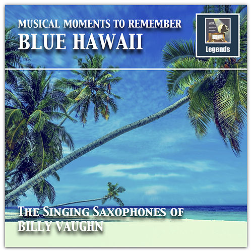 Musical Moments to remember: The Singing Saxophones of Billy Vaughn by Billy Vaughn