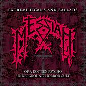 Extreme Hymns and Ballads (of a Rotten Psycho Underground Horror Cult) by Messiah