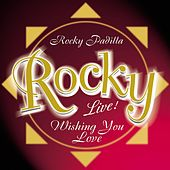 Wishing You Love (Live) by Rocky Padilla