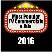 Most Popular TV Commercials & Ads 2016 by Various Artists