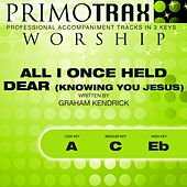 All I Once Held Dear (Knowing You Jesus) [Worship Primotrax] [Performance Tracks] - EP by Various Artists