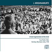 Bombay (Mumbai) 1978 - Public Meetings - A Total Regeneration of the Mind by J. Krishnamurti