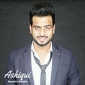 Play & Download Ashiqui by Mankirt Aulakh | Napster