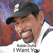 I Want You by Robin Duhe