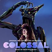 Colossal (Original Motion Picture Soundtrack) by Bear McCreary