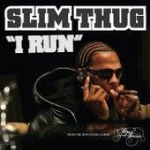 Play & Download I Run by Slim Thug | Napster