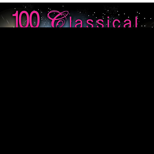 100 Classical Masterpieces by Various Artists