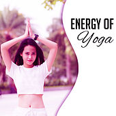 Energy of Yoga – New Age Music for Meditation, Yoga, Relaxation, Rest, Mindfulness, Asian Zen, Deep Meditation by Yoga Music