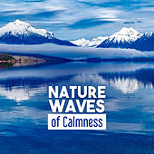 Nature Waves of Calmness – Soft Sounds to Relax, Nature Music, Inner Silence, Mind Peace by Sounds of Nature Relaxation