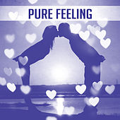 Play & Download Pure Feeling – Sensual Jazz Music, True Love, Sexy Jazz, Relax, Romantic Night, Erotic Sounds, Instrumental Jazz for Lovers by Light Jazz Academy | Napster