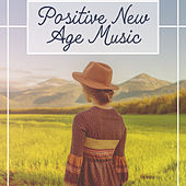 Positive New Age Music – Soft Music to Relax, Peaceful Music, Stress Relief, Chilled Sounds by Sounds of Nature Relaxation