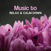 Music to Relax & Calm Down – Soothing New Age Sounds, Inner Calmness, Spirit Relaxation, Mind Peace, No More Stress by Chinese Relaxation and Meditation