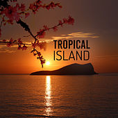 Tropical Island – Chill Out Music, Summertime Sounds, No More Stress, Holiday Relaxation by Electro Lounge All Stars