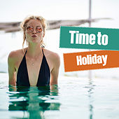 Play & Download Time to Holiday – Best Chillout Music 2017, Ibiza Lounge, Summer Chill, Relaxing Ocean Waves, Relax Under Palms, Beach Chill by Today's Hits! | Napster