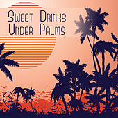Play & Download Sweet Drinks Under Palms – Best Chill Out Music, Beach Party, Deep Sun, Relaxation, Cocktail Party, Sexy Chill, Stress Free by Ibiza Chill Out | Napster