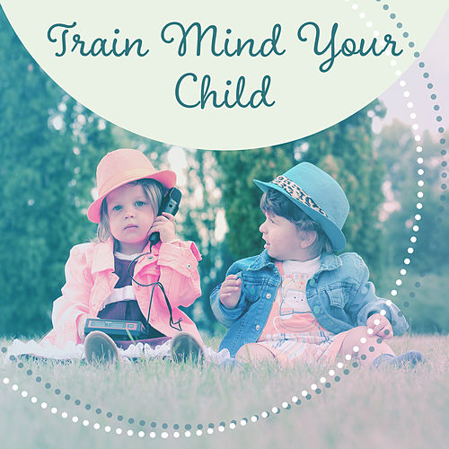 Train Mind Your Child – Best Classical Music for Kids, Relaxation Sounds, Einstein Effect, Anti Stress Music, Mozart, Beethoven de Einstein Effect Collection