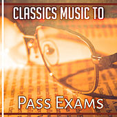Classics Music to Pass Exams – Stress Relief, Classical Music to Study, Concentrate on Task by Classical New Age Piano Music