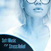 Soft Music to Stress Relief – Easy Listening, Mind Peace, New Age Relaxation, Soothing Sounds by Relax - Meditate - Sleep