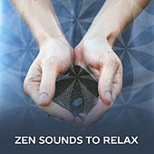 Zen Sounds to Relax – Soothing Music, Rest & Relax, Zen Meditation Sounds, Buddha Lounge by Chinese Relaxation and Meditation