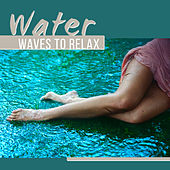 Water Waves to Relax – Soothing Nature Music, Relaxing Sounds, Healing Therapy, Easy Listening by Relaxing Sounds of Nature