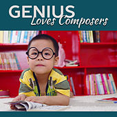 Genius Loves Composers – Best Classical Music for Kids, Growing Brain, Deep Focus, Relaxation Sounds fo Baby by First Baby Classical Collection