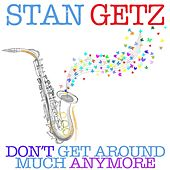 Don't Get Around Much Anymore by Stan Getz