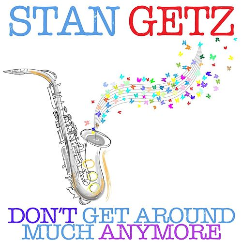 Play & Download Don't Get Around Much Anymore by Stan Getz | Napster