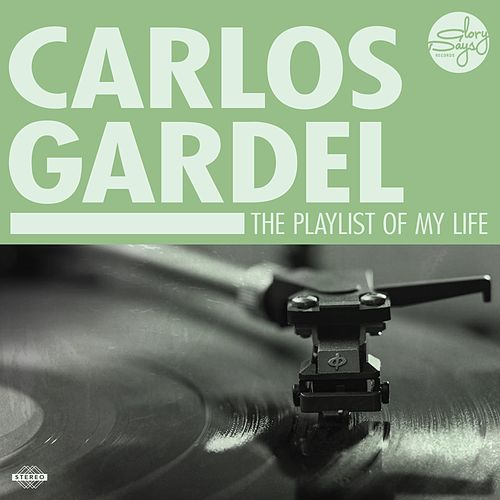 Play & Download The Playlist Of My Life! by Carlos Gardel | Napster