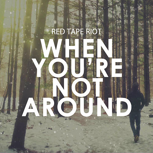When You're Not Around by Red Tape Riot