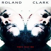 They Just Do by Roland Clark